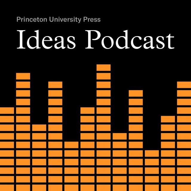 Announcing the Princeton University Press Ideas Podcast