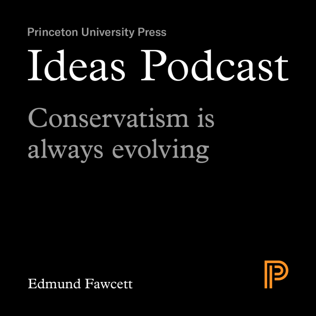 Ideas Podcast, Episode 2, Conservatism is always evolving