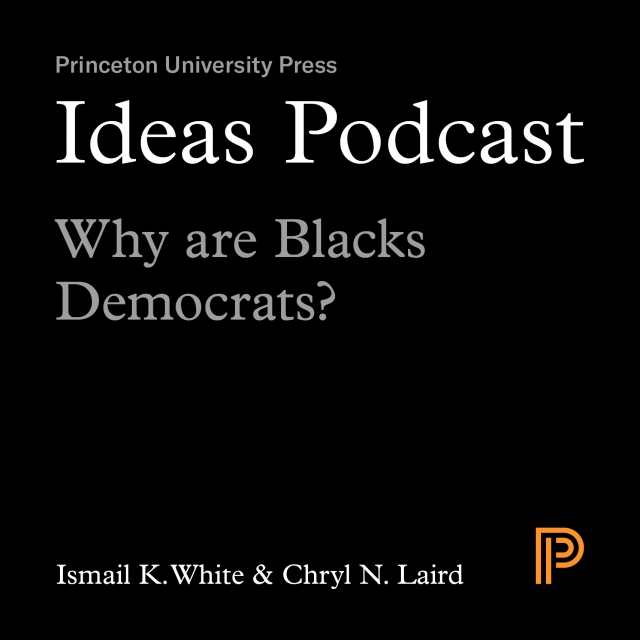 Ideas Podcast | Episode 1 | Why are Blacks Democrats? | Ismail K. White and Chryl N. Laird