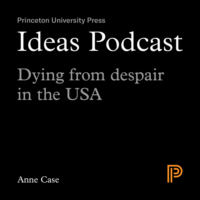 Ideas Podcast Dying from despair in the USA, Anne Case