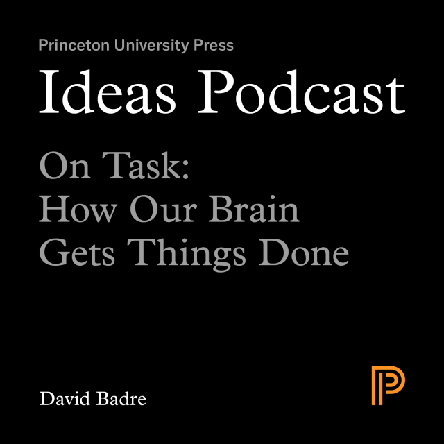Ideas Podcast: On Task: How Our Brains Get Things Done