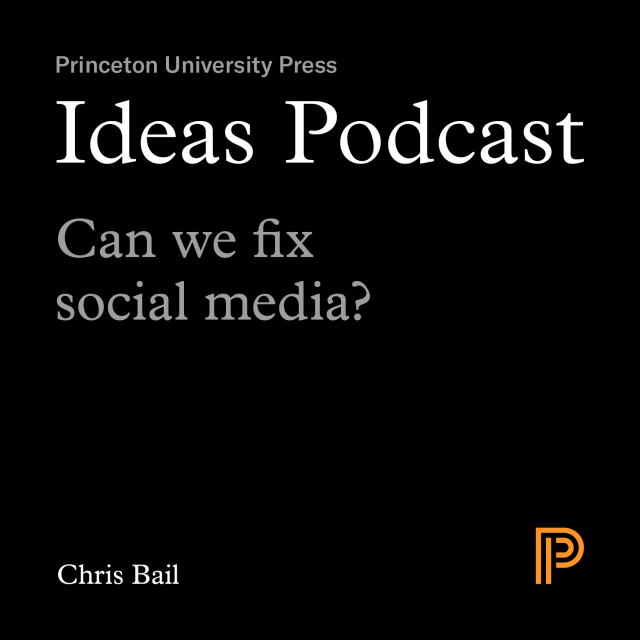 IIdeas Podcast: Can we fix social media?, a conversation with Chris Bail