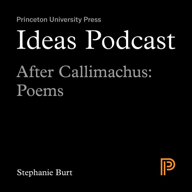 Ideas Podcast, After Callimachus, Stephanie Burt