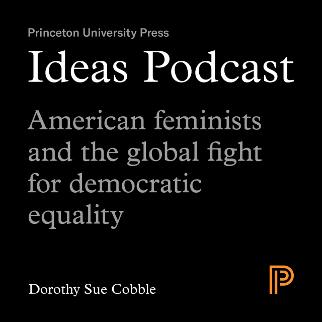 Ideas Podcast: American feminists and the global fight for democratic equality