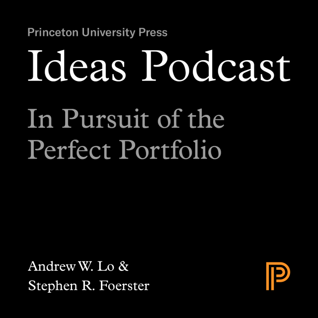 Ideas Podcast, In Search of the Perfect Portfolio, Andrew W. Lo and Stephen R. Foerster